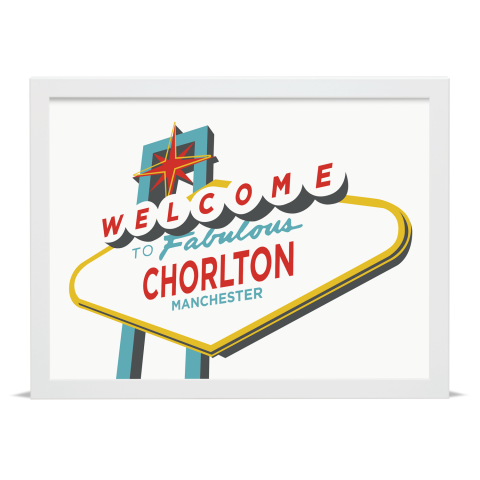 Place in Print Welcome to Chorlton Manchester Vegas Sign Art Print White Frame